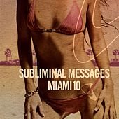 Play & Download Subliminal Messages Miami 10 by Various Artists | Napster