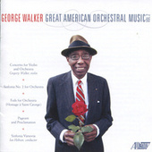 George Walker: Great American Orchestral Music, Vol. 2 by Sinfonia Varsovia