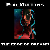 Play & Download The Edge Of Dreams by Rob Mullins | Napster