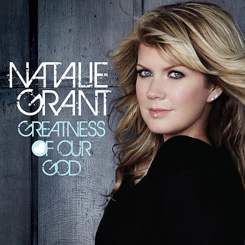 Greatness Of Our God (Single) by Natalie Grant