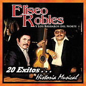 20 Exitos Historia Musical by Eliseo Robles Y Los Barbaros Del Norte