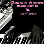 Play & Download Broken Arrow (Radio Edit A) by The Pink Flamingos | Napster
