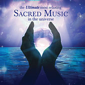 Play & Download The Ultimate Most Relaxing Sacred Music in the Universe by Various Artists | Napster