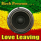 Play & Download Birch Presents: Love Leaving by Various Artists | Napster