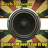 Play & Download Birch Presents: Dance, Move, Live It Up by Various Artists | Napster