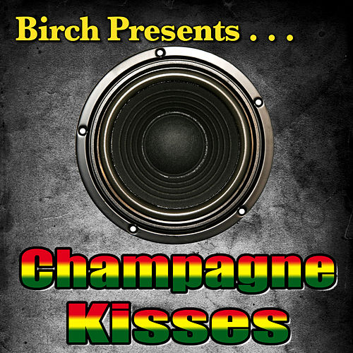 Play & Download Birch Presents: Champagne Kisses by Various Artists | Napster