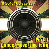 Play & Download Birch Presents: Dance, Move, Live It Up Part II by Various Artists | Napster