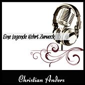Play & Download Eine Legende Kehrt Zurueck by Christian Anders | Napster