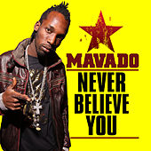 Play & Download Never Believe You - Single by Mavado | Napster