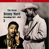 The Music of Cuba - The Great Benny Moré / Recordings 1953 - 1959, Volume 3 by Beny More