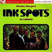 Play & Download Stanley Morgan's Ink Spots In London  - From The Archives (Digitally Remastered) by The Ink Spots | Napster