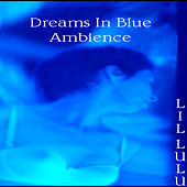 Play & Download Dreams In Blue Ambience by LiL LuLu | Napster
