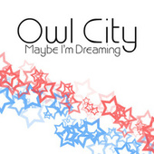 Play & Download Maybe I'm Dreaming by Owl City | Napster