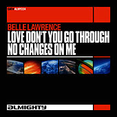 Almighty Presents: Love Don't You Go Through No Changes On Me by Belle Lawrence