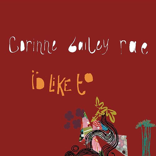Play & Download I'd Like To by Corinne Bailey Rae | Napster