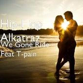 We Gone Ride (feat. T-pain) by Alkatraz