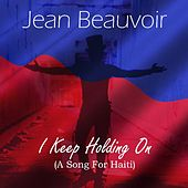 I Keep Holding On (A Song For Haiti) by Jean Beauvoir