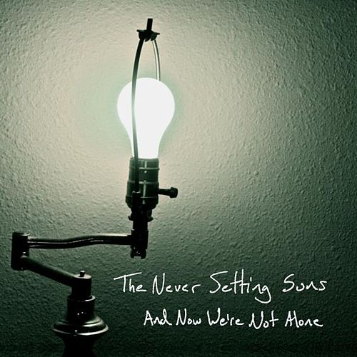 And Now We're Not Alone by The Never Setting Suns