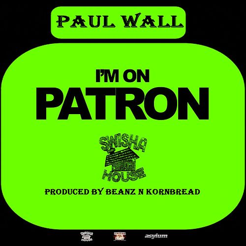 I'm On Patron by Paul Wall