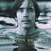 I'm Alive by Jackson Browne