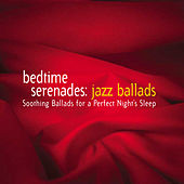Bedtime Serenades: Jazz Ballads by Various Artists