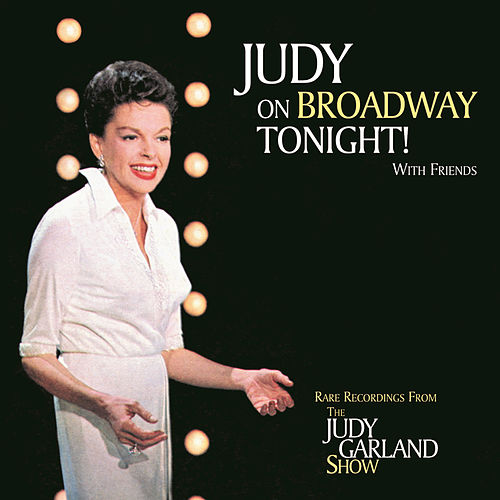 Play & Download Judy On Broadway Tonight! with Friends... by Judy Garland | Napster