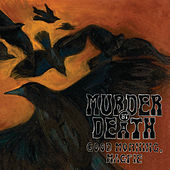 Play & Download Good Morning, Magpie by Murder By Death | Napster