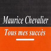 Play & Download Tous mes succès - Maurice Chevalier by Maurice Chevalier | Napster