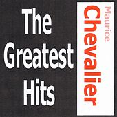Maurice Chevalier - The Greatest Hits by Maurice Chevalier