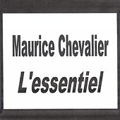 Play & Download Maurice Chevalier - L'essentiel by Maurice Chevalier | Napster