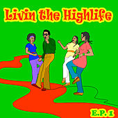 Living The Highlife EP 1 by Various Artists