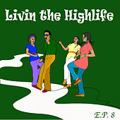 Living The Highlife EP 8 by Various Artists