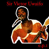 Sir Victor Uwaifo EP 1 by Sir Victor Uwaifo