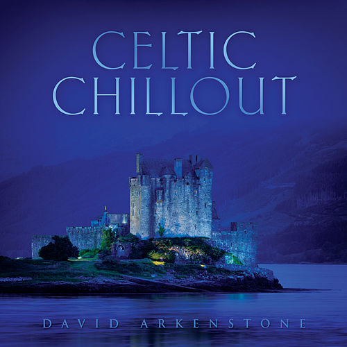 Celtic Chillout by David Arkenstone
