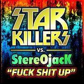 Fuck Shit Up by Starkillers