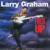 Play & Download Fired Up by Larry Graham | Napster