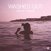 Play & Download Life Of Leisure by Washed Out | Napster