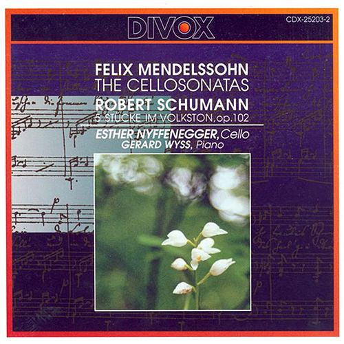 Mendelssohn: Cello Sonatas Nos. 1, 2 /  Schumann, R.: 5 Pieces in Folk Style by Esther Nyffenegger