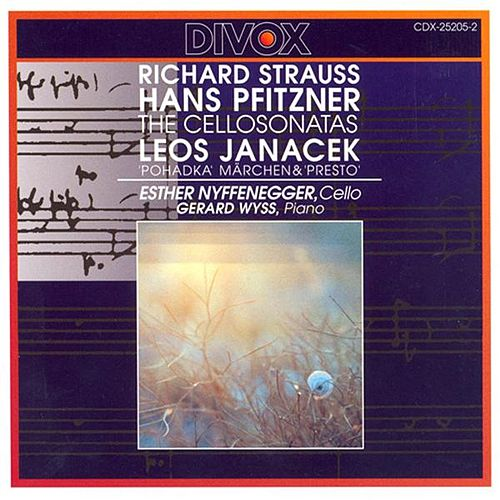 Strauss, R. / Pfitzner: Cello Sonatas / Janacek: Pohadka / Presto by Esther Nyffenegger