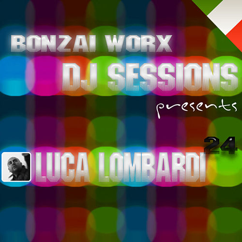 Bonzai Worx - DJ Sessions 24 - mixed by Luca Lombardi by Various Artists