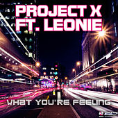 What you're Feeling by Project X