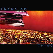 Play & Download Thing by Trans Am | Napster