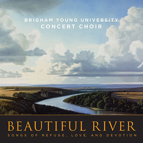 Play & Download Beautiful River: Songs of Refuge, Love, and Devotion by BYU Concert Choir | Napster