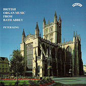 Play & Download British Organ Music from Bath Abbey by Peter King | Napster
