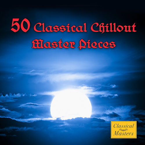 Play & Download 50 Classical Chillout Masterpieces by Various Artists | Napster