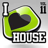 Play & Download I Love House, Vol. 11 by Various Artists | Napster