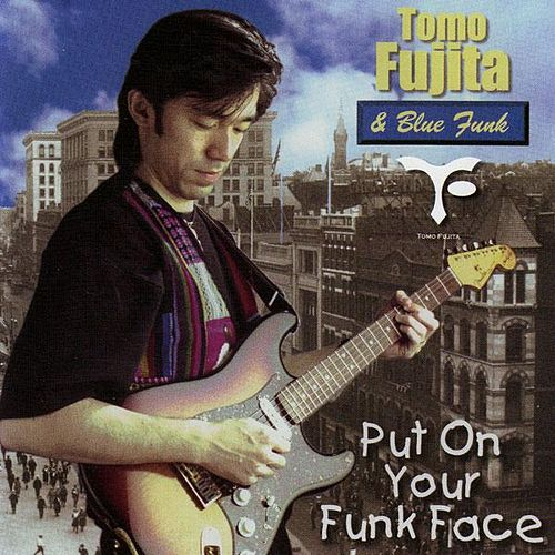 Play & Download Put On Your Funk Face by Tomo Fujita | Napster
