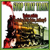 Play & Download Stop That Train by Various Artists | Napster