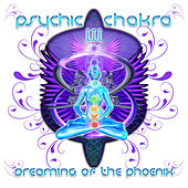 Psychic Chakra III : Dreaming Of The Phoenix by Various Artists