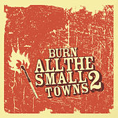 Play & Download Burn All The Small Towns 2 by Various Artists | Napster